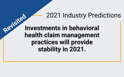 2021 Prediction revisited – behavioral health claim management