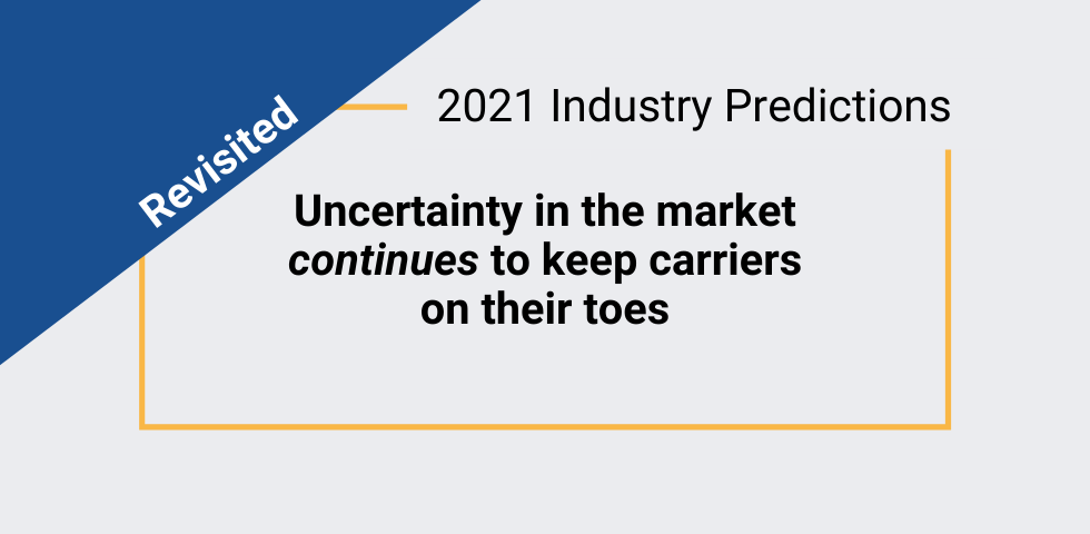 2021 Prediction revisited: Market uncertainty continues to keep carriers on their toes